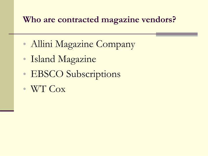 Who are contracted magazine vendors?