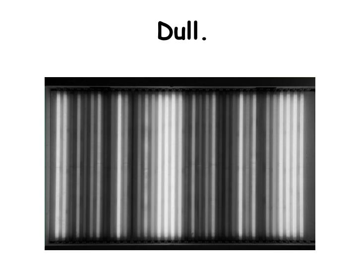 Dull.