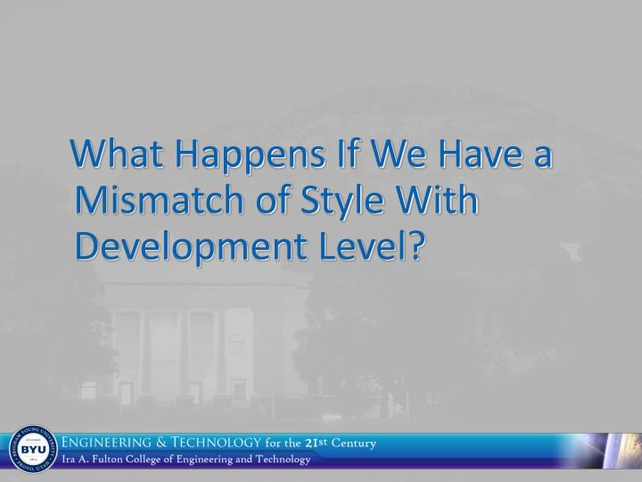 What Happens If We Have a Mismatch of Style With Development Level?