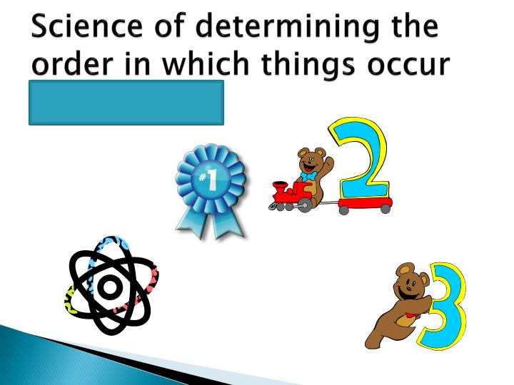 Science of determining the order in which things occur