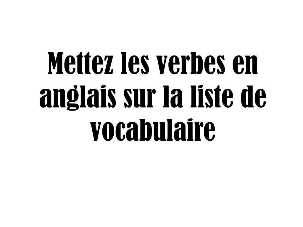 Ppt Mettez Les Verbes En Anglais Sur La Liste De Vocabulaire Powerpoint Presentation Id 2929194