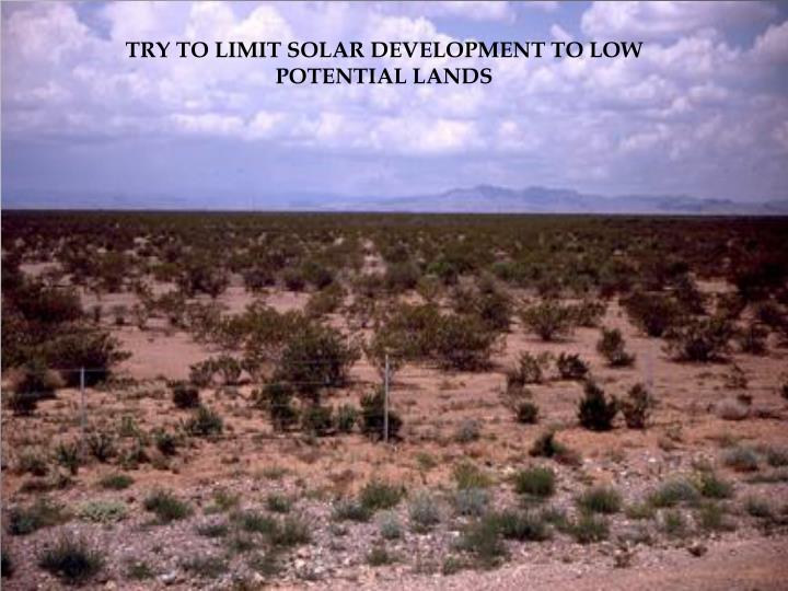 TRY TO LIMIT SOLAR DEVELOPMENT TO LOW POTENTIAL LANDS