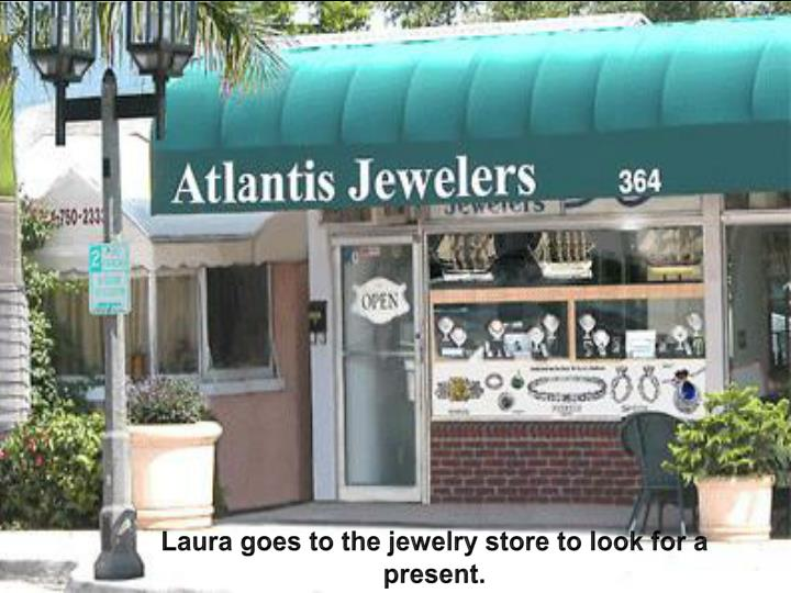 Laura goes to the jewelry store to look for a present.
