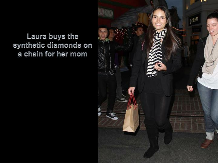 Laura buys the synthetic diamonds on a chain for her mom