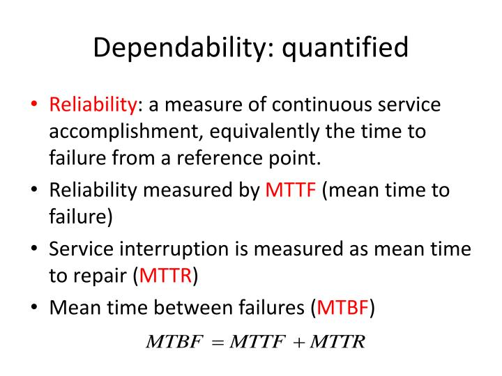 dependability What is the dependability domain dependability covers the engineering disciplines reliability, availability and maintainability reliability is focused on the capability to function without interruption, availability is the ability to operate when needed and maintainability refers to the easiness of repairing/replacingor upgrading the product.
