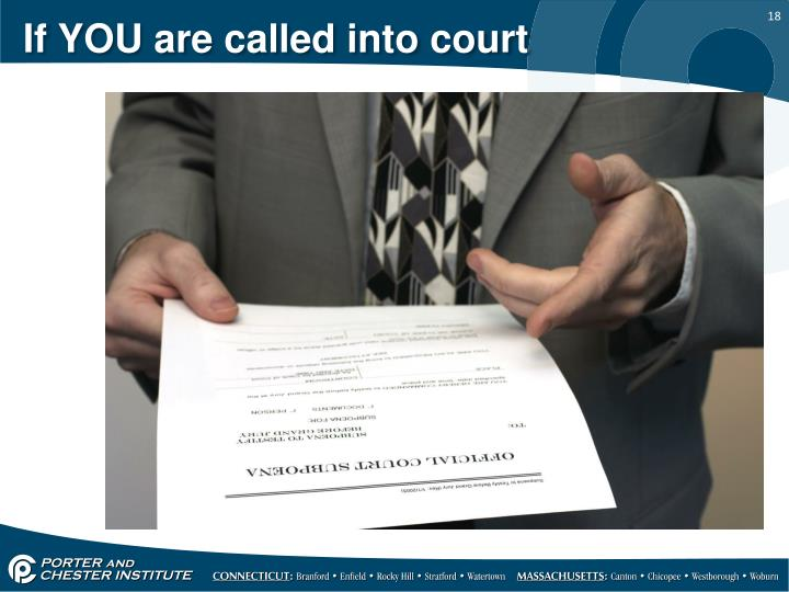 If YOU are called into court