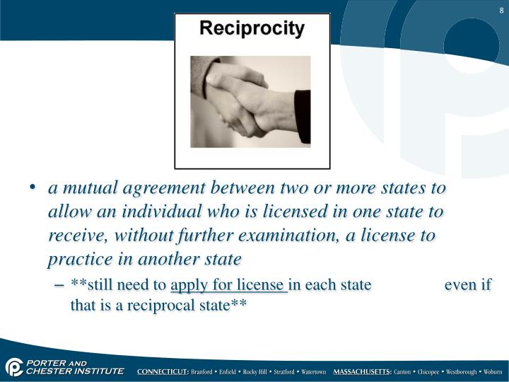 a mutual agreement between two or more states to allow an individual who is licensed in one state to receive, without further examination, a license to practice in another state