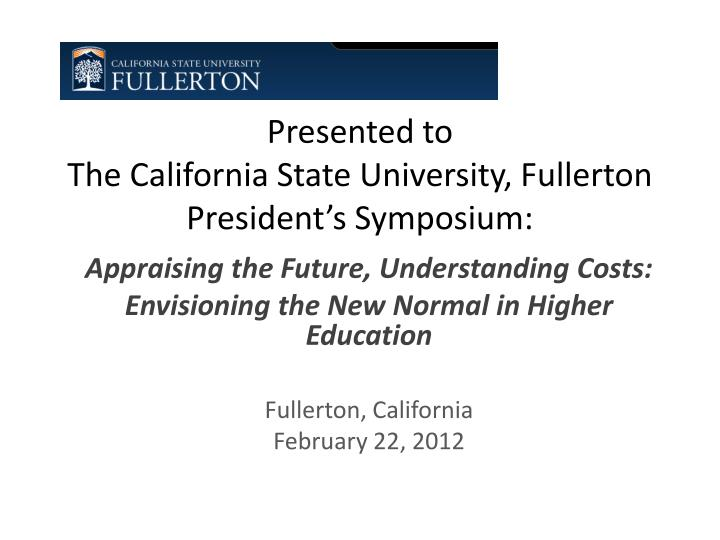 Presented to the california state university fullerton president s symposium