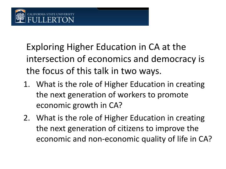 Exploring Higher Education in CA at the intersection of economics and democracy is the focus of this talk in two ways.