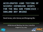 accelerated load testing of seismic expansion joints for the new san francisco oakland bay bridge