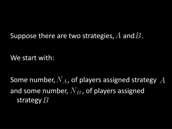 Suppose there are two strategies,     and    .
