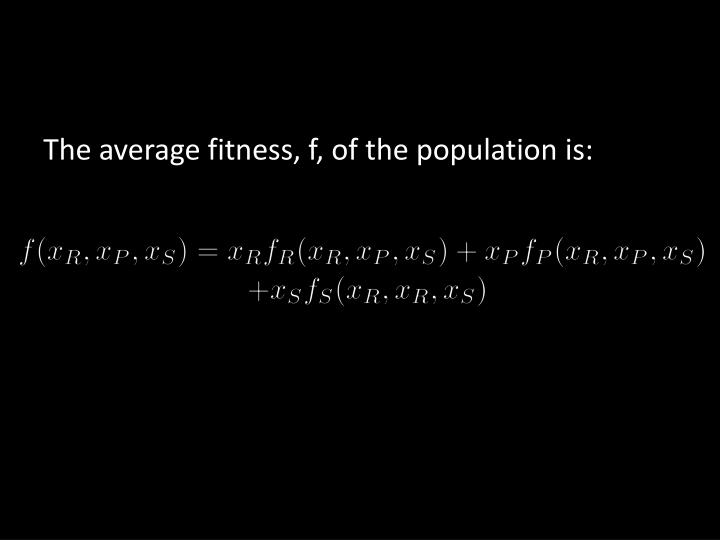 The average fitness, f, of the population is: