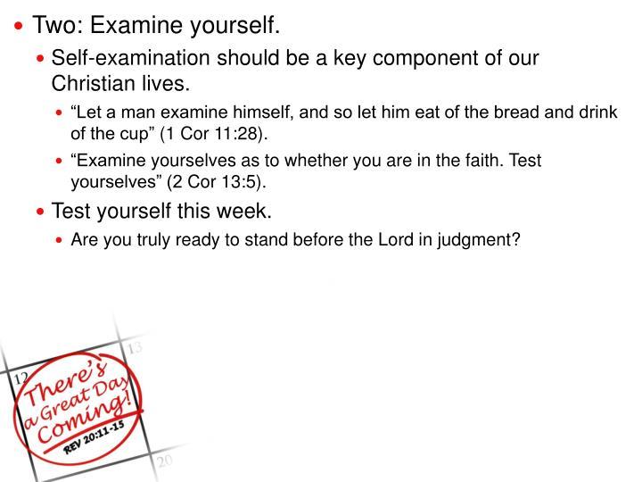 Two: Examine yourself.