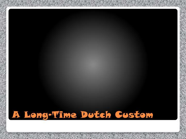 A long time dutch custom