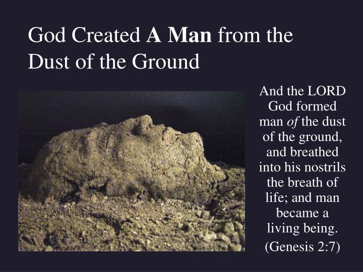 God created a man from the dust of the ground
