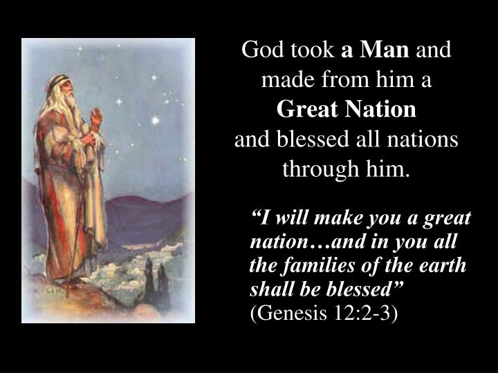 God took a man and made from him a great nation and blessed all nations through him