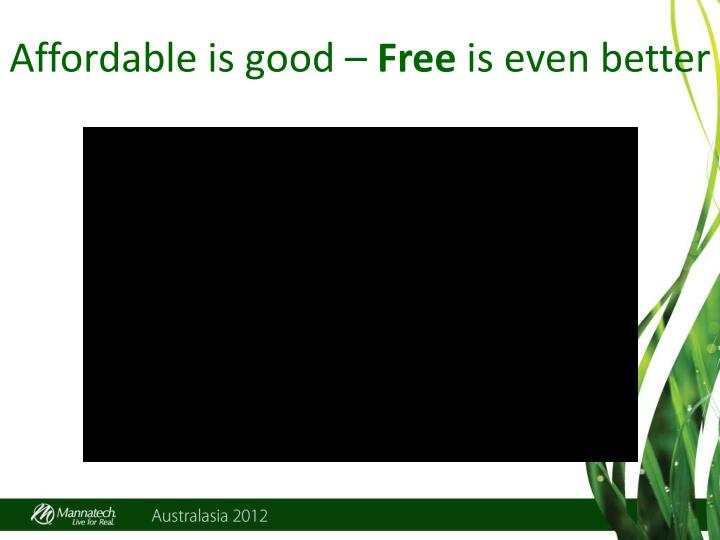 Affordable is good –