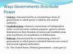ways governments distribute power