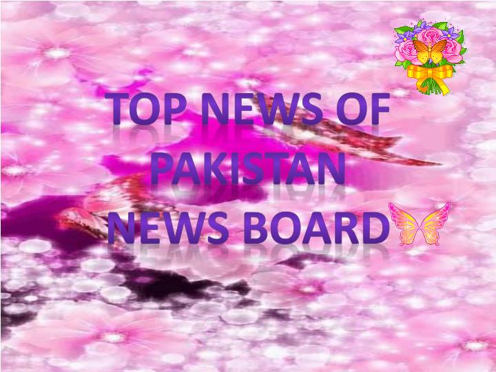 top news of pakistan news board n.