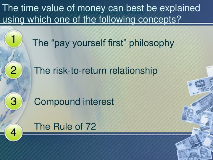 fp120 r8 time value of money To sum up the time value of money, money that you have right now will be worth more over time so one dollar now will be worth more than a dollar in a year from now future value.
