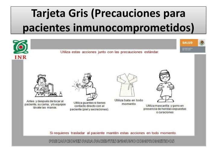 Tarjeta Gris (Precauciones para pacientes inmunocomprometidos)