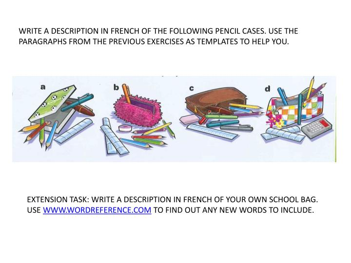 WRITE A DESCRIPTION IN FRENCH OF THE FOLLOWING PENCIL CASES. USE THE PARAGRAPHS FROM THE PREVIOUS EXERCISES AS TEMPLATES TO HELP YOU.