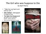the girl who was suppose to die by april h enry