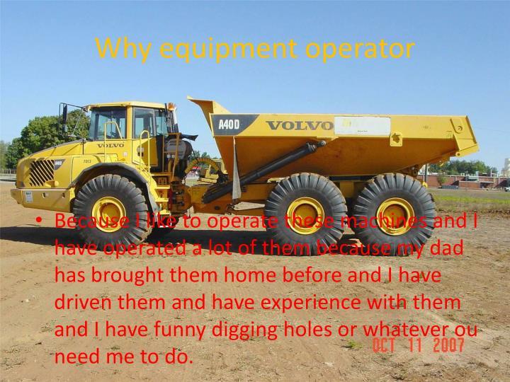 Why equipment operator