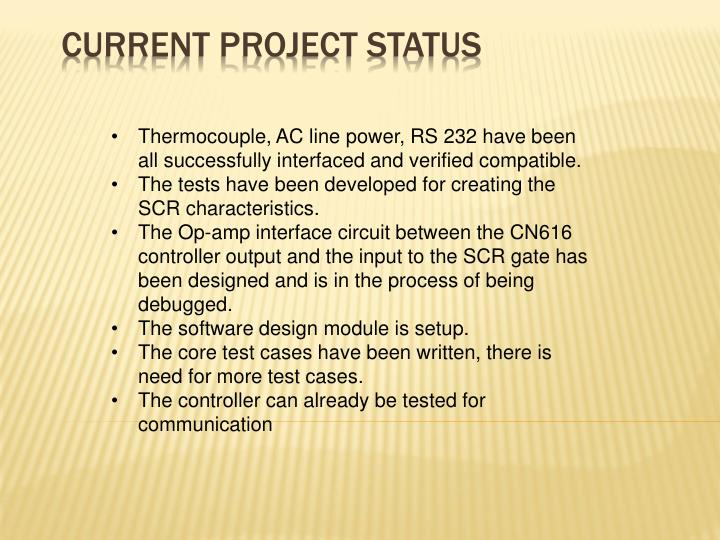 Thermocouple, AC line power, RS 232 have been all successfully interfaced and verified compatible.