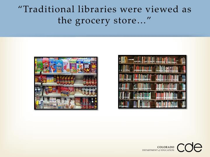 """Traditional libraries were viewed as the grocery store…"""