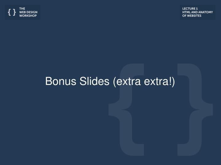 Bonus Slides (extra extra!)