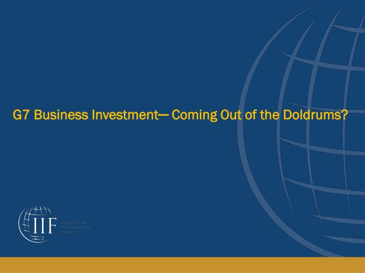 G7 Business Investment─ Coming Out of the Doldrums?