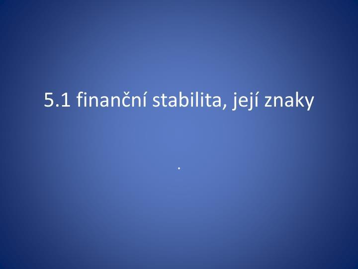 5 1 finan n stabilita jej znaky