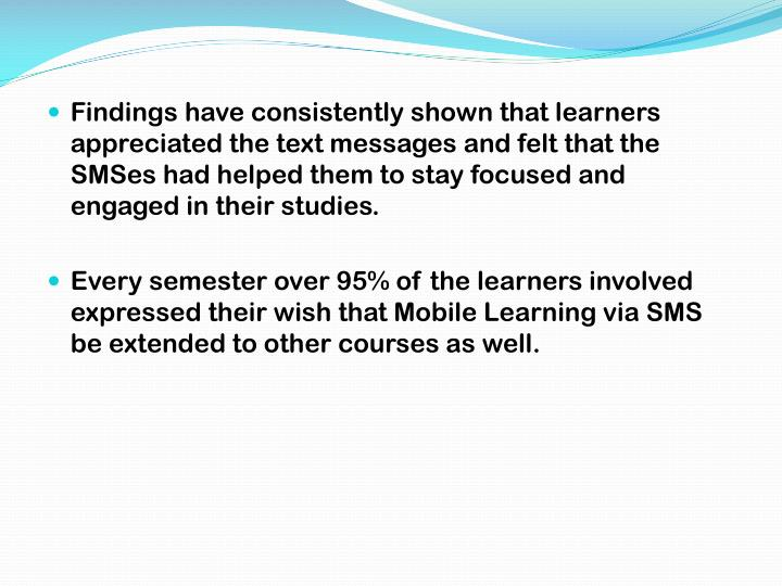 Findings have consistently shown that learners appreciated the text messages and felt that the