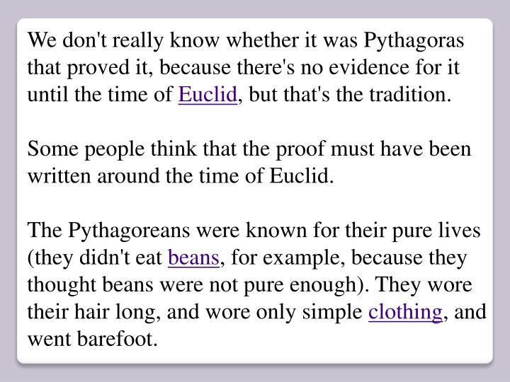 We don't really know whether it was Pythagoras that proved it, because there's no evidence for it until the time of