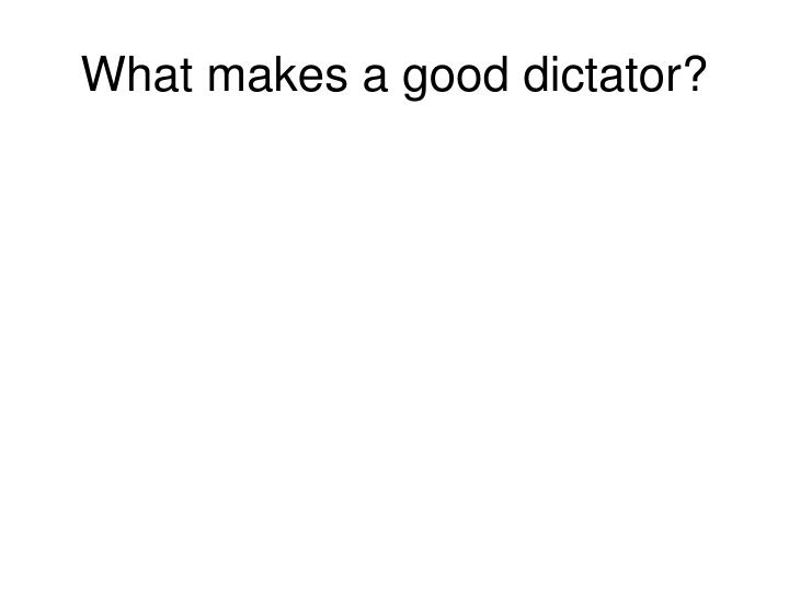 what makes a good dictator