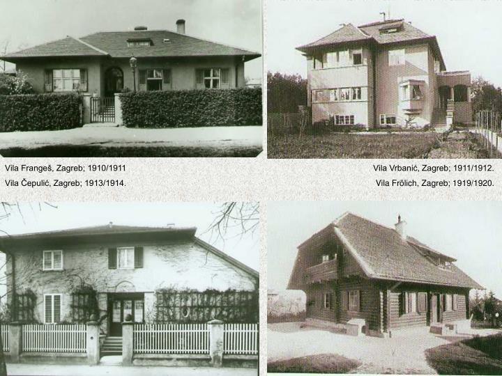 Vila Frangeš, Zagreb; 1910/1911                                                                                                         Vila Vrbanić, Zagreb; 1911/1912.