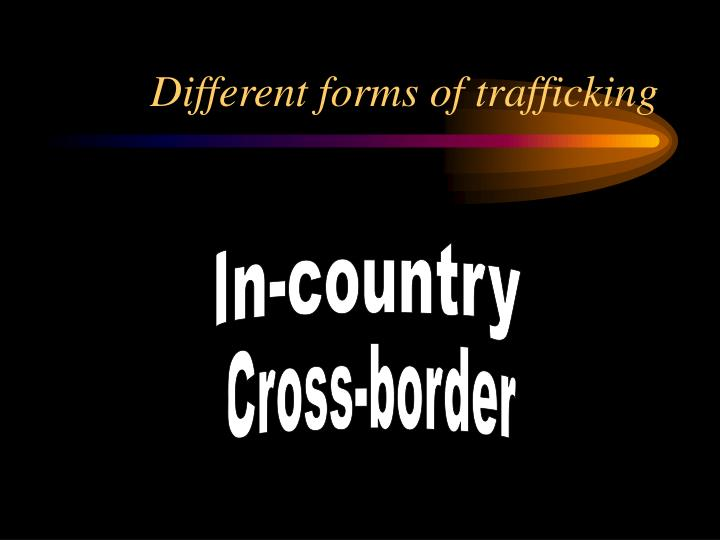 Different forms of trafficking