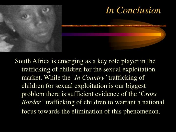 South Africa is emerging as a key role player in the trafficking of children for the sexual exploitation market. While the