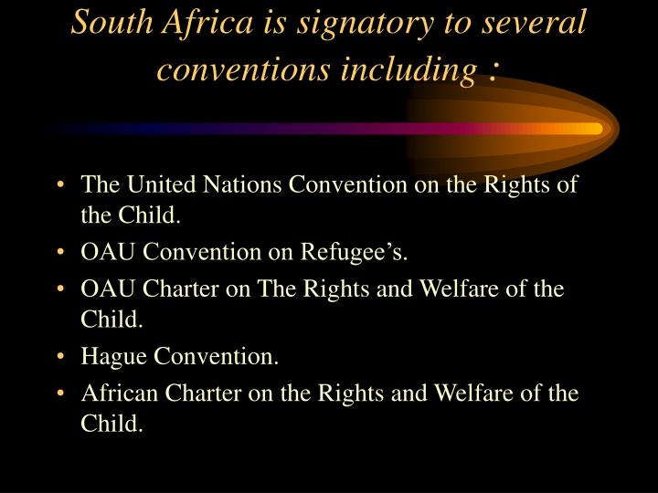 South Africa is signatory to several conventions including