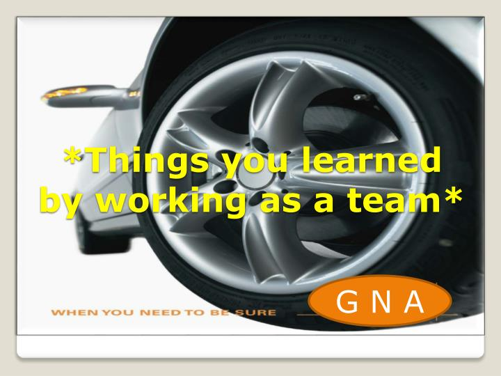 *Things you learned by working as a team*