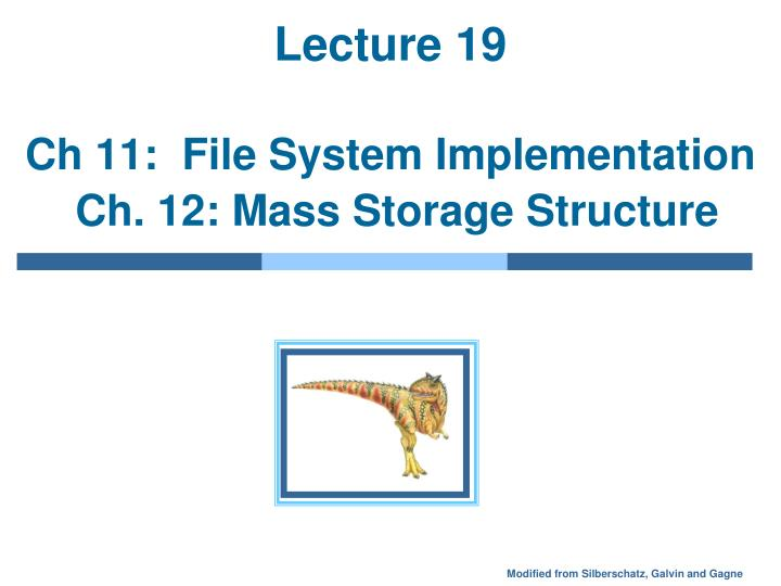 lecture 19 ch 11 file system implementation ch 12 mass storage structure n.