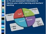 c to use assessment information to improve your child s learning and teachers teaching
