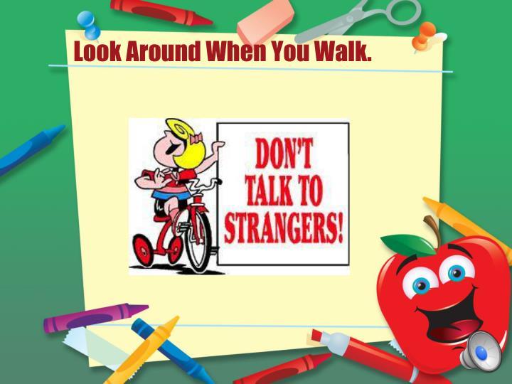 Look Around When You Walk.