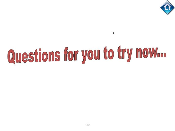 Questions for you to try now...