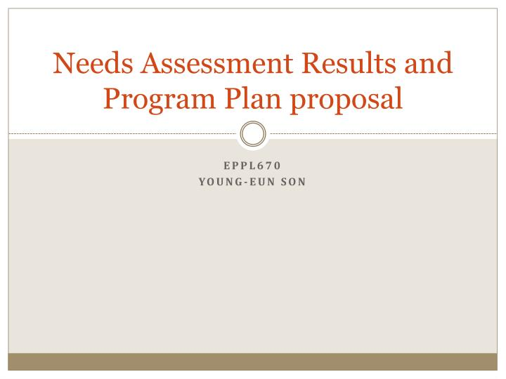 Needs assessment results and program plan proposal