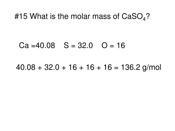 #15 What is the molar mass of CaSO