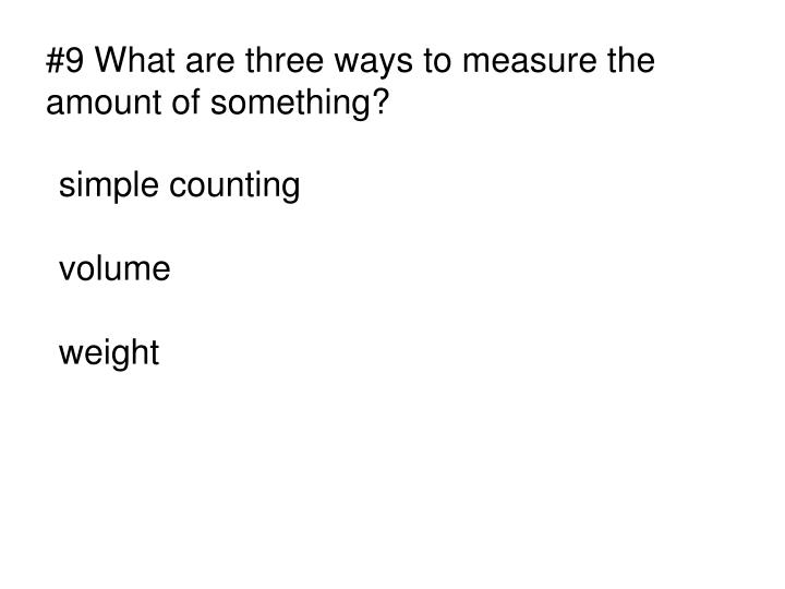 #9 What are three ways to measure the