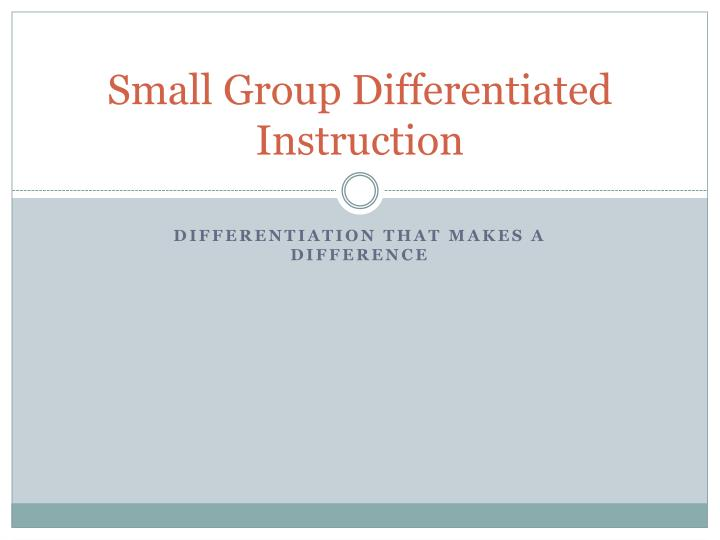 Ppt Small Group Differentiated Instruction Powerpoint Presentation
