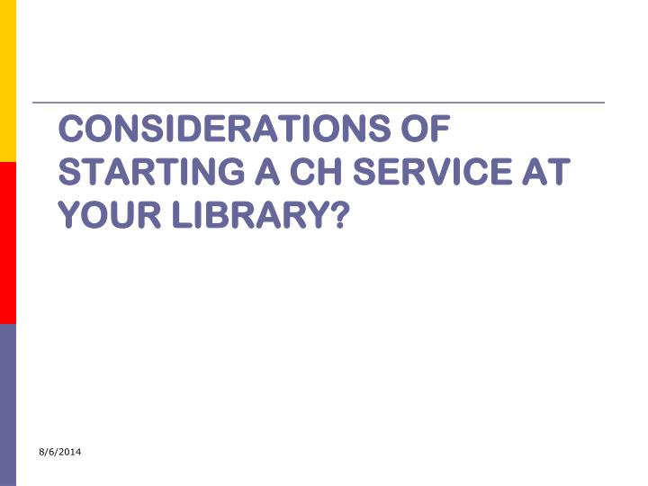 Considerations of starting a CH Service at your Library?